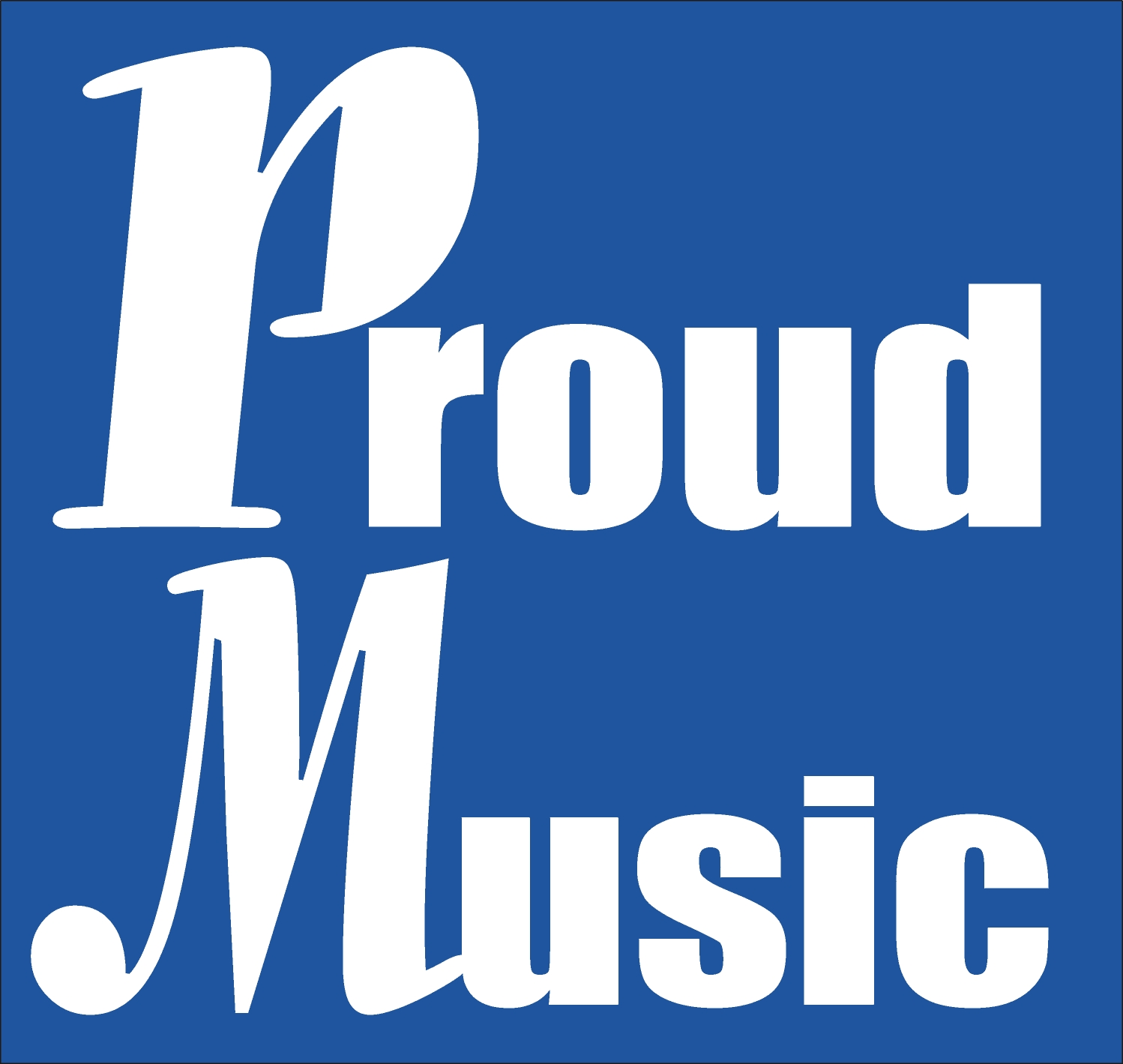 Proud Music! Music to be proud of...